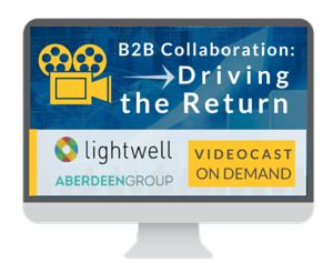 B2B Collaboration - Driving the Return - Videocast with Lightwell and Aberdeen Group