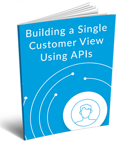 Building a Single Customer View Using APIs