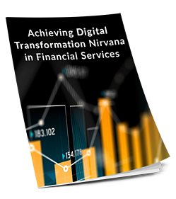 Achieving Digital Transformation Nirvana in Financial Services