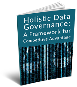 Holistic Data Governance: A Framework for Competitive Advantage